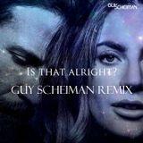 Lady Gaga - Is That Alright (Guy Scheiman Anthem Remix)
