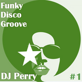 DJ Perry - FunkyDiscoGrooves #1
