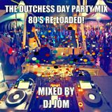 The Dutchess Party Mix! 80's Re-loaded