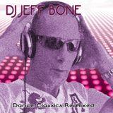 DJ JEFF BONE - Dance Classics Remixed