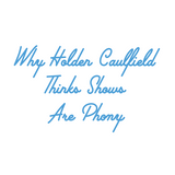 Why Holden Caulfield Thinks Shows Are Phony