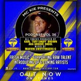 "MC KIE Presents Podcast Volume 36: All tracks produced by Karl ""Tuff Enuff"" Brown mixed by Marvin G"