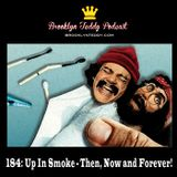184: Up In Smoke - Then, Now and Forever!