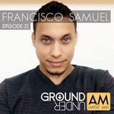 Ground Under:AM  - Episode 21 - Francisco Samuel