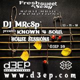 DJ MRcSp`pres. Known 4 Soul House Sessions (D3ep 59) Tuesday 13 / 11 / 18