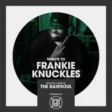 Tribute to FRANKIE KNUCKLES - Mixed & Selected by TheRawsoul