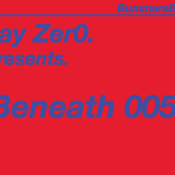 Jay Zer0 Presents: Beneath005. Mixed by- DubSavage