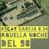 Oscar Garcia 0.34 (Aquella Noche del 98)