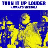 Turn it up louder. Havana´s victrola II