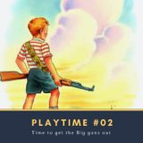 PLAYTIME #02  (Time to get the big guns out)