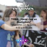 Café esQuisses #8: ¿Hacer cine en Guatemala?