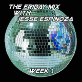 The Friday Mix - Week 3
