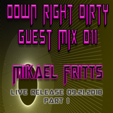 Down Right Dirty Guest Mix 011 - Mikael Fritts Live pt 1
