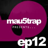 Mau5trap Presents Episode 12 & MAU50100 Special