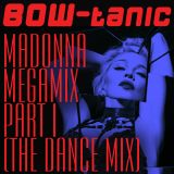 BOW-tanic's Madonna Megamix Part I (The Dance Mix)