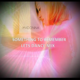 Madonna - Something to Remember (Let's DANCE) Mix