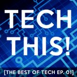 Tech This! [The Best Of Tech Ep. 01]