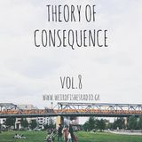 Theory of Consequence Vol.8