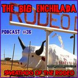 BIG ENCHILADA 36: SWEATHOG OF THE RODEO