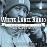 White Label Radio Ep. 305 (Best Of DJ Premier)