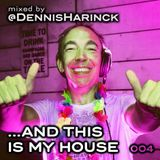 DENNIS HARINCK - And this is my house - Part 004