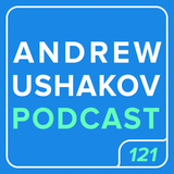 Andrew Ushakov Podcast #121