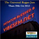 Thurs 29th Oct 2015 SenatorBlessedB on The Universal Reggae Jam Vibesfm.net