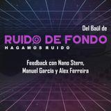 Del baúl de Ruido de Fondo: Feedback con Nano Stern, Manuel García y Alex Ferreira (19 Julio 2018)