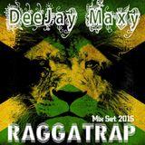 DeeJay Maxy - RAGGATRAP Set Mix 2015