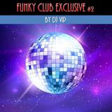 DJ VIP - Funky Club Exclusive #2