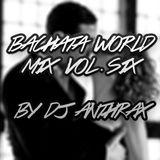 Bachata World Mix Vol. 6 (Dj Anthrax Live At LX Bachata City)