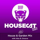 Deep House Cat Show - House & Garden Mix - with Alex B. Groove