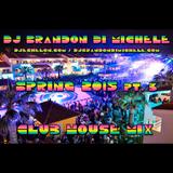 DJ Brandon Di Michele - Club House Mix - Spring 2015 part 3