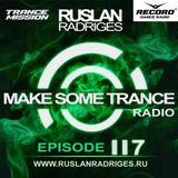 Ruslan Radriges - Make Some Trance 117 (Radio Show)