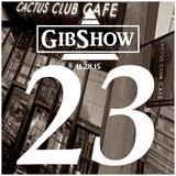 GIBSHOW ▲023-Part 2▲ @ Cactus Club Cafe | Hip Hop | Deep House | R&B | Tech House | 11.28.15