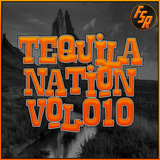 #TequilaNation Vol. 010 @ FSR