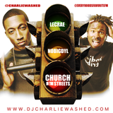 DJ CHARLIE WASHED - CHURCH IN THE STREETS (MIXSHOW/MIXTAPE)  LECRAE & NOBIGDYL