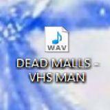 DEAD MALLS - VHS MAN