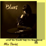 What You Should Keep On Your Devices - Mix Series - No.24. - Blues