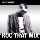 DJ SAY WHAAT - ROC THAT MIX Pt. 34