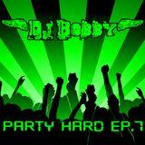 Dj Bobby - Party Hard Ep.7