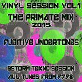 vinyl sessions-fugitive undertones-primate mix-bstorm tekno session 2015-all tunes from 97-98-dstorm