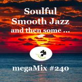 megaMix #240 Soulful Smooth Jazz and then some...
