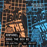 Raphael pres. Bang The Box #2 at We Are Various   07-06-19