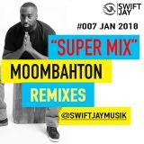 @SWIFTJAYMUSIK X SUPER MIX X MOOMBAHTON X REMIXES #007 2018