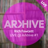 Rich Fawcett | LIVE @ Arkhive #1