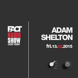 2015.02.13 - FACT Radio Show feat. Adam Shelton