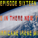 Episode 16 - HANG IN THERE, NEW YORK! HURRICANE IRENE MIX