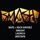 BATE + NICK HAYDEZ - SMASH! Launch Mixtape