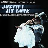 MADONNA feat. SWEET PUSSY PAULINE - JUSTIFY MY LOVE [DJ AMANDA I FEEL LOVE MASHUPS MIX]